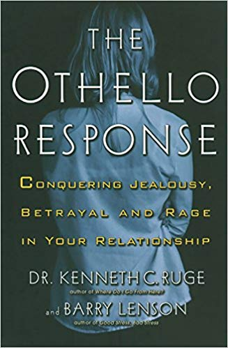 The Othello Response: Conquering with Jealousy, Suspicion and Rage in Your Relationship