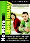 No More Jealousy: Breakthrough Strategies and Insights for Overcoming Jealousy and Creating a Better Relationship Now by Susie and Otto Collins
